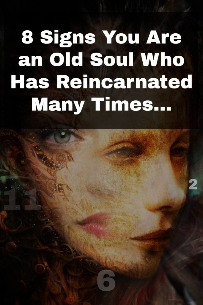 8 Signs You Are an Old Soul Who Has Reincarnated Many Times 1