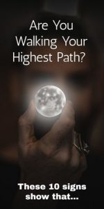 Are You Walking Your Highest Path? These 10 signs show that... 1