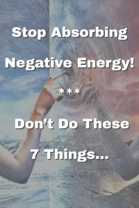 Stop Absorbing Negative Energy: Don't Do These 7 Things! 1