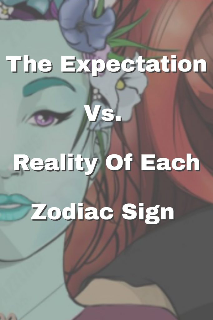 The Expectation Vs. Reality Of Each Zodiac Sign 1