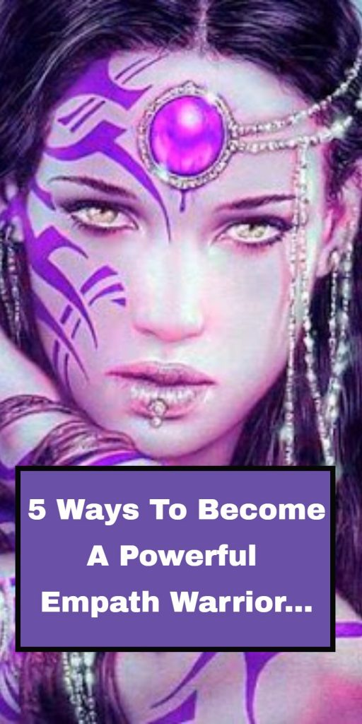 5 Ways To Become A Powerful Empath Warrior 1