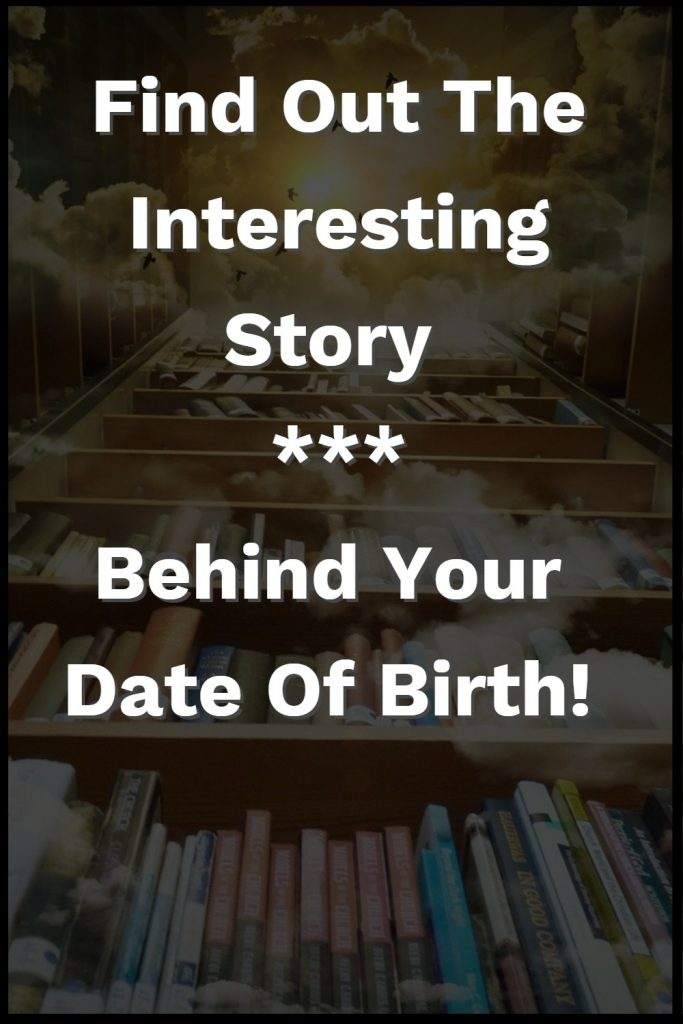Know The Interesting Story Behind Your Date Of Birth 1