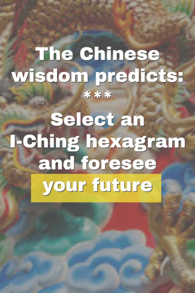 The Chinese wisdom predicts: Select an I-Ching hexagram and foresee your future 1