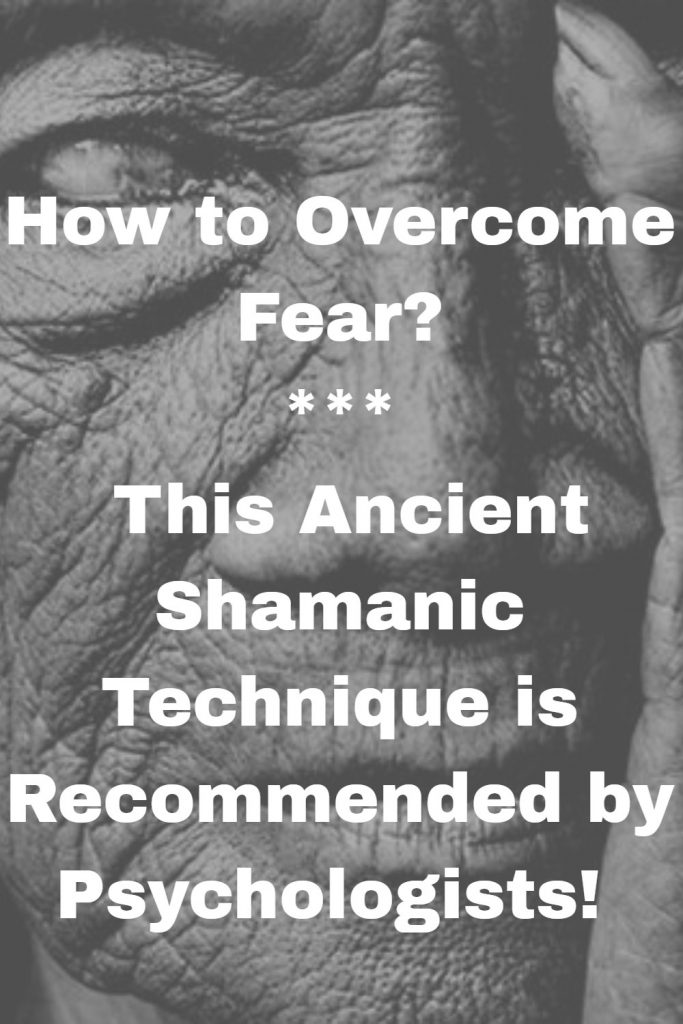 How to Overcome Fear? This Ancient Shamanic Technique is Recommended by Psychologists 1