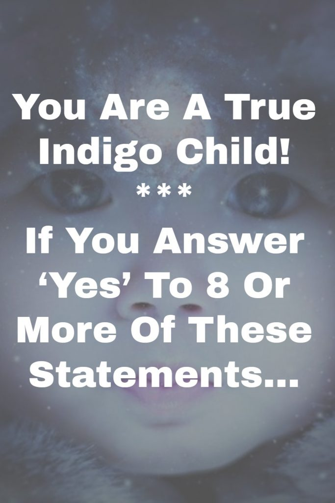 If You Answer 'Yes' To 8 Or More Of These Statements, You Are A True Indigo Child 1