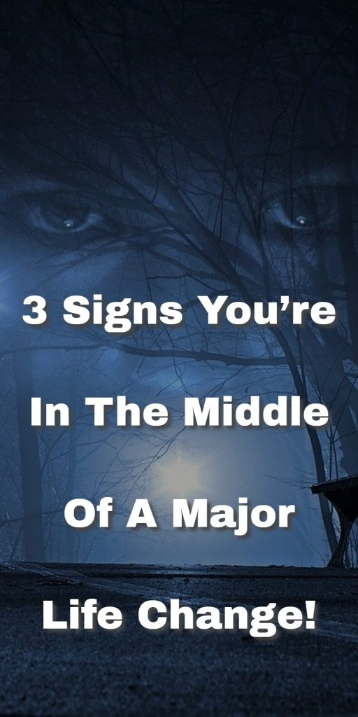 3 Signs You Are In The Middle Of A Major Life Change 1